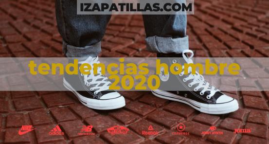 Tendencias Zapatillas Hombre 2020